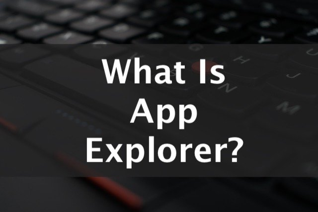 App Explorer Details: What is Application Explorer?